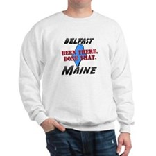 belfast maine - been there, done that Sweatshirt