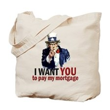 I WANT YOU to pay my mortgage Tote Bag