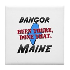 bangor maine - been there, done that Tile Coaster