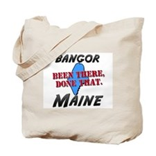 bangor maine - been there, done that Tote Bag
