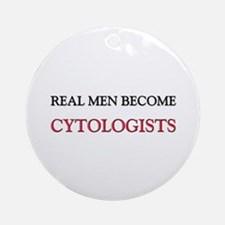 Real Men Become Cytologists Ornament (Round)