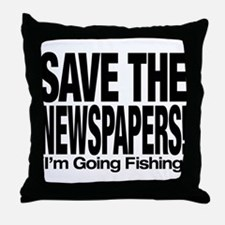 Save The Newspapers! I'm going fishing Throw Pillo