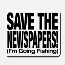 Save The Newspapers! I'm going fishing Mousepad