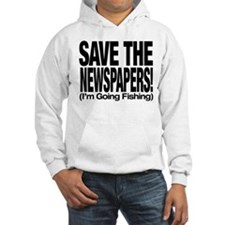 Save The Newspapers! I'm going fishing Hoodie
