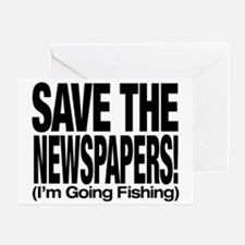 Save The Newspapers! I'm going fishing Greeting Ca