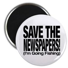 Save The Newspapers! I'm going fishing Magnet