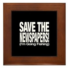 Save The Newspapers! I'm going fishing Framed Tile