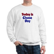 Today Is Chase Day Sweatshirt