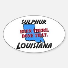 sulphur louisiana - been there, done that Decal