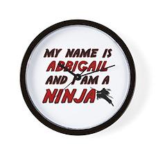 my name is abbigail and i am a ninja Wall Clock