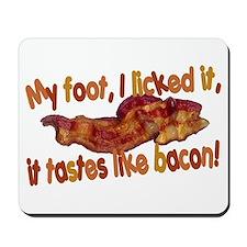 Tastes Like Bacon Mousepad