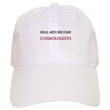 Real Men Become Cosmologists Baseball Cap