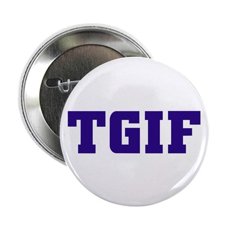 """TGIF 2.25"""" Button (100 pack)"""