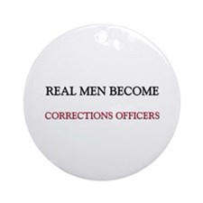 Real Men Become Corrections Officers Ornament (Rou