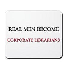 Real Men Become Corporate Librarians Mousepad