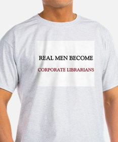 Real Men Become Corporate Librarians T-Shirt