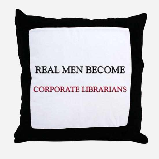 Real Men Become Corporate Librarians Throw Pillow