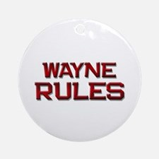wayne rules Ornament (Round)