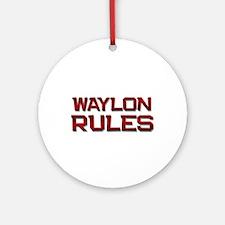 waylon rules Ornament (Round)