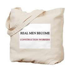 Real Men Become Construction Workers Tote Bag