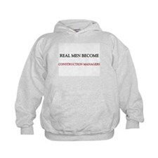 Real Men Become Construction Managers Hoodie