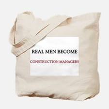 Real Men Become Construction Managers Tote Bag