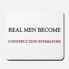 Real Men Become Construction Estimators Mousepad