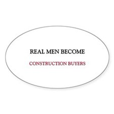 Real Men Become Construction Buyers Oval Decal
