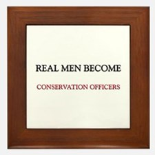 Real Men Become Conservation Officers Framed Tile