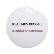 Real Men Become Conference Center Managers Ornamen