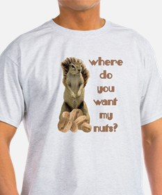 Where do you want my nuts? T-Shirt