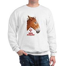 I got a Mule Attitude! Sweatshirt