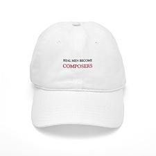 Real Men Become Composers Baseball Cap