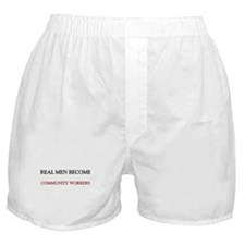 Real Men Become Community Workers Boxer Shorts