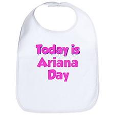Today Is Ariana Day Bib