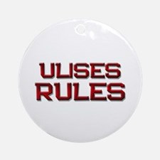 ulises rules Ornament (Round)