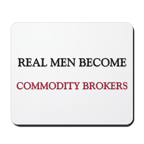 Real Men Become Commodity Brokers Mousepad