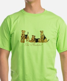 Got Airedale Terriers? T-Shirt