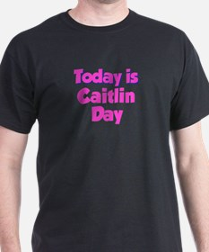 Today Is Caitlin Day T-Shirt