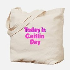 Today Is Caitlin Day Tote Bag