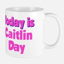 Today Is Caitlin Day Mug