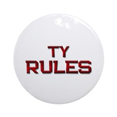 ty rules Ornament (Round)