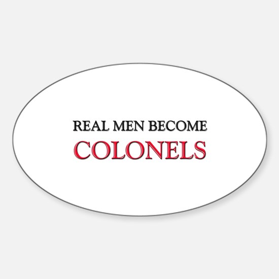 Real Men Become Colonels Oval Decal