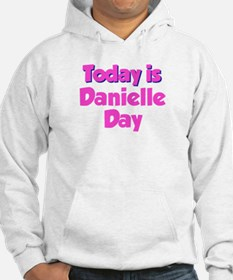 Today Is Danielle Day Hoodie