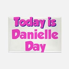 Today Is Danielle Day Rectangle Magnet