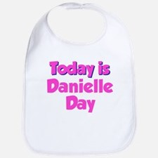 Today Is Danielle Day Bib