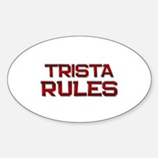 trista rules Oval Decal