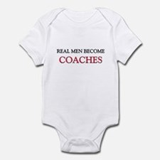 Real Men Become Coaches Infant Bodysuit