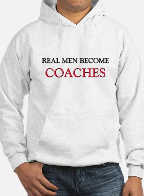 Real Men Become Coaches Hoodie