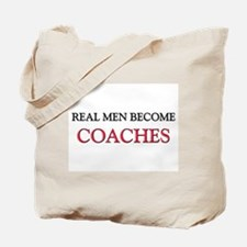 Real Men Become Coaches Tote Bag